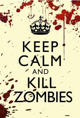 Keep Calm. Kill Zombies. Or just run away.